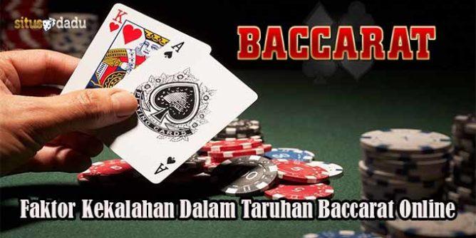 Faktor Kekalahan Dalam Taruhan Baccarat Online