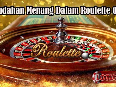 Kemudahan Menang Dalam Roulette Online