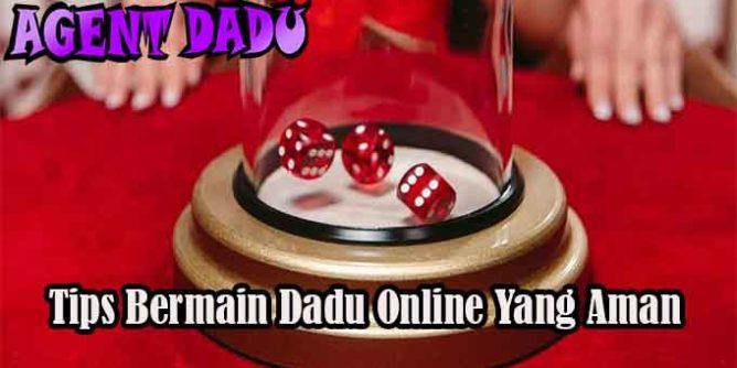Tips Bermain Dadu Online Yang Aman