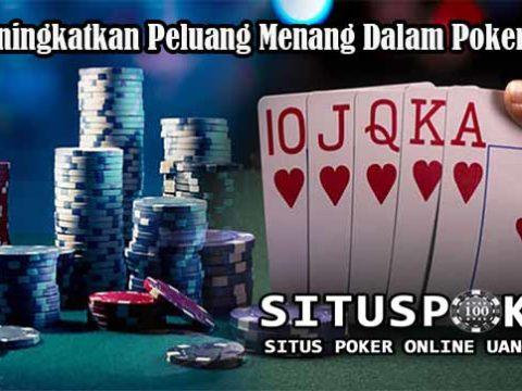Cara Meningkatkan Peluang Menang Dalam Poker Online