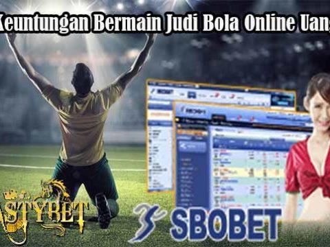 Fakta Keuntungan Bermain Judi Bola Online Uang Asli